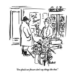 """I'm afraid our flowers don't say things like that."" - New Yorker Cartoon by Frank Modell"