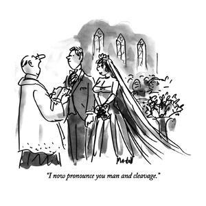 """I now pronounce you man and cleavage."" - New Yorker Cartoon by Frank Modell"
