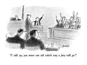 """I still say you never can tell which way a jury will go."" - New Yorker Cartoon by Frank Modell"
