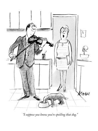 """I suppose you know you're spoiling that dog."" - New Yorker Cartoon"