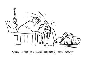 """Judge Wycoff is a strong advocate of swift justice."" - New Yorker Cartoon by Frank Modell"