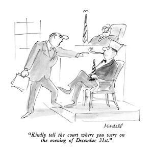 """Kindly tell the court where you were on the evening of December 31st."" - New Yorker Cartoon by Frank Modell"