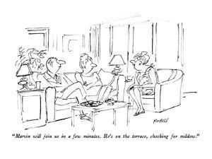 """Marvin will join us in a few minutes.  He's on the terrace, checking for ?"" - New Yorker Cartoon by Frank Modell"