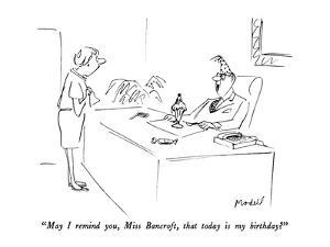 """May I remind you, Miss Bancroft, that today is my birthday?"" - New Yorker Cartoon by Frank Modell"