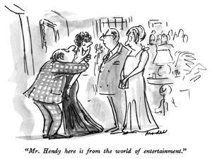 """Mr. Hendy here is from the world of entertainment."" - New Yorker Cartoon by Frank Modell"