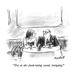 """Not at all?fund-raising sounds intriguing."" - New Yorker Cartoon by Frank Modell"