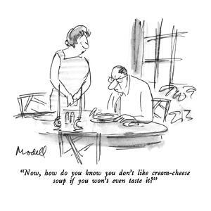 """Now, how do you know you don't like cream-cheese soup if you won't even t?"" - New Yorker Cartoon by Frank Modell"