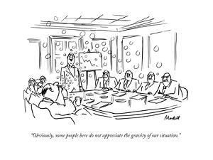 """Obviously, some people here do not appreciate the gravity of our situatio - New Yorker Cartoon by Frank Modell"