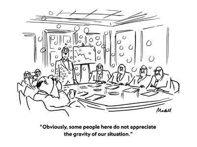 """Obviously, some people here do not appreciate the gravity of our situation."" - New Yorker Cartoon"