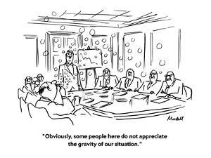 """Obviously, some people here do not appreciate the gravity of our situation."" - New Yorker Cartoon by Frank Modell"