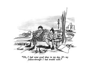"""Oh, I had some good ideas in my day.  It's my follow-through I had troubl?"" - New Yorker Cartoon by Frank Modell"