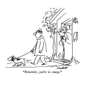 """Remember, you're in charge."" - New Yorker Cartoon by Frank Modell"
