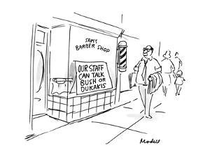 "Sign in barber shop window says ""Our staff can talk Bush or Dukakis"". - New Yorker Cartoon by Frank Modell"