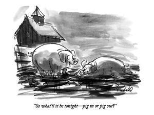 """So what'll it be tonight?pig in or pig out?"" - New Yorker Cartoon by Frank Modell"
