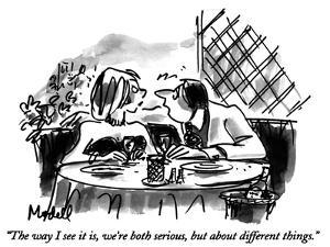 """The way I see it is, we're both serious, but about different things."" - New Yorker Cartoon by Frank Modell"