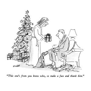 """This one's from you know who, so make a fuss and thank him."" - New Yorker Cartoon by Frank Modell"
