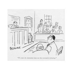 """We ?nd the defendant innocent but extremely irritating."" - New Yorker Cartoon by Frank Modell"
