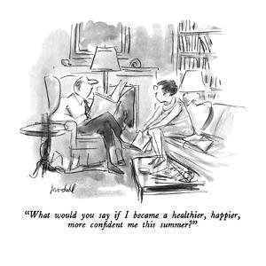 """What would you say if I became a healthier, happier, more confident me th?"" - New Yorker Cartoon by Frank Modell"