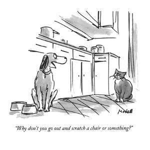 """Why don't you go out and scratch a chair or something?"" - New Yorker Cartoon by Frank Modell"