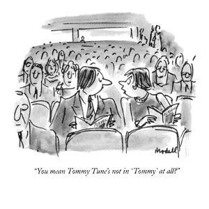 """You mean Tommy Tune's not in 'Tommy' at all?"" - New Yorker Cartoon by Frank Modell"