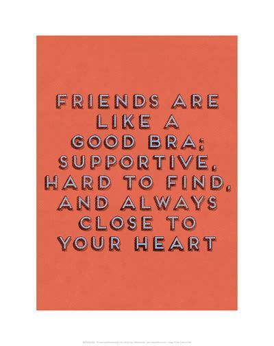 Friends Are Like Bras--Art Print