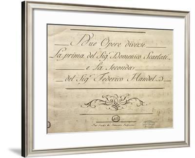 Frontispiece of Manuscript of Two Distinct Works, Domenico Scarlatti and George Frideric Haendel--Framed Giclee Print