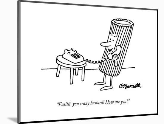 """Fusilli, you crazy bastard! How are you?"" - New Yorker Cartoon-Charles Barsotti-Mounted Print"