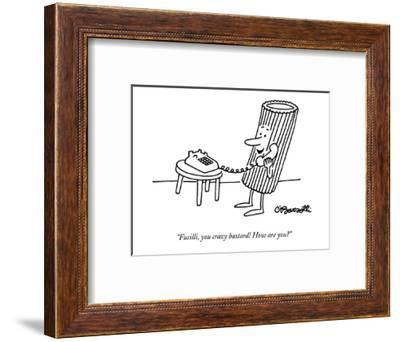 """Fusilli, you crazy bastard! How are you?"" - New Yorker Cartoon-Charles Barsotti-Framed Premium Giclee Print"