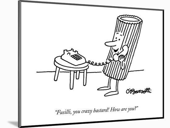 """Fusilli, you crazy bastard! How are you?"" - New Yorker Cartoon-Charles Barsotti-Mounted Premium Giclee Print"