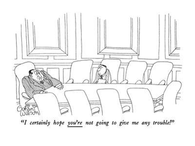 """I certainly hope you're not going to give me any trouble!"" - New Yorker Cartoon by Gahan Wilson"