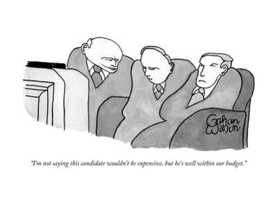 """I'm not saying this candidate wouldn't be expensive, but he's well within?"" - New Yorker Cartoon by Gahan Wilson"