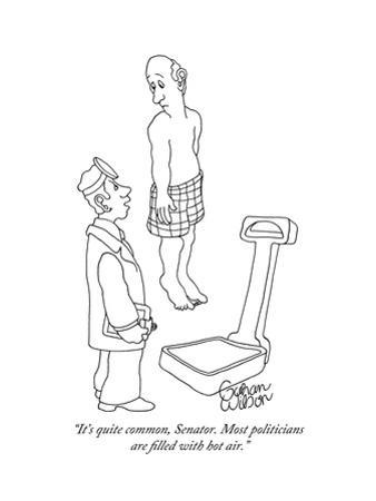 """""""It's quite common, Senator. Most politicians are filled with hot air."""" - New Yorker Cartoon by Gahan Wilson"""
