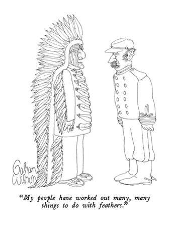 """My people have worked out many, many things to do with feathers."" - New Yorker Cartoon by Gahan Wilson"