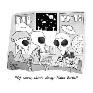 """""""Of course, there's always Planet Earth."""" - New Yorker Cartoon by Gahan Wilson"""