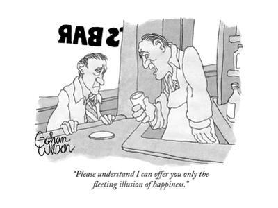 """Please understand I can offer you only the fleeting illusion of happiness - New Yorker Cartoon by Gahan Wilson"