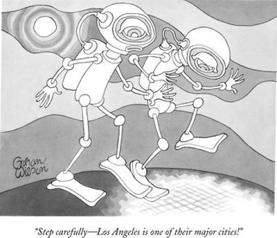 """Step carefully—Los Angeles is one of their major cities!"" - New Yorker Cartoon by Gahan Wilson"