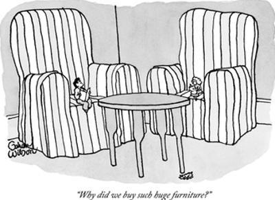"""Why did we buy such huge furniture?"" - New Yorker Cartoon by Gahan Wilson"