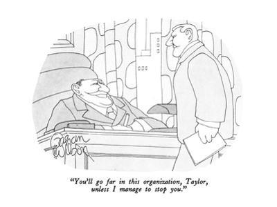 """You'll go far in this organization, Taylor, unless I manage to stop you."" - New Yorker Cartoon by Gahan Wilson"
