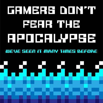 Gamers Don't Fear The Apocalypse - Blue-Color Me Happy-Art Print