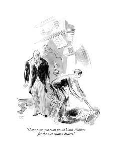 """""""Come now, you must thank Uncle William for the nice million dollars."""" - New Yorker Cartoon by Garrett Price"""