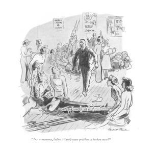 """""""Just a moment, ladies. Wasn't your problem a broken nose?"""" - New Yorker Cartoon by Garrett Price"""