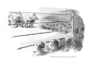 """They've always been great pals."" - New Yorker Cartoon by Garrett Price"