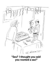 """""""Sex?  I thought you said you wanted a sax!"""" - Cartoon by George Abbott"""