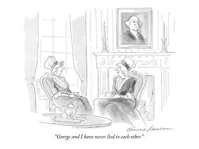 """George and I have never lied to each other."" - New Yorker Cartoon-Bernard Schoenbaum-Premium Giclee Print"