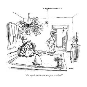 """Are my little buttons too provocative?"" - New Yorker Cartoon by George Booth"
