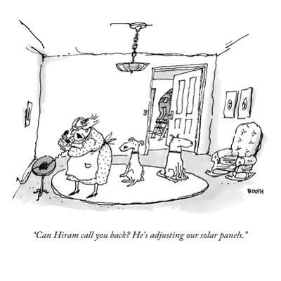 """Can Hiram call you back? He's adjusting our solar panels."" - New Yorker Cartoon by George Booth"