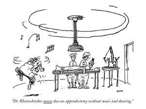 """Dr. Rheinschreiber never does an appendectomy without music and dancing."" - New Yorker Cartoon by George Booth"