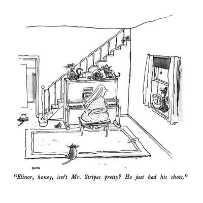 """Elinor, honey, isn't Mr. Stripes pretty?  He just had his shots."" - New Yorker Cartoon"