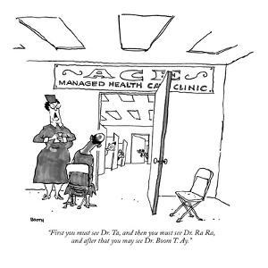 """First you must see Dr. Ta, and then you must see Dr. Ra Ra, and  after th?"" - New Yorker Cartoon by George Booth"