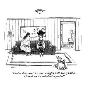 """""""Fred said he wants his ashes mingled with Daisy's ashes. He said not a wo?"""" - New Yorker Cartoon by George Booth"""